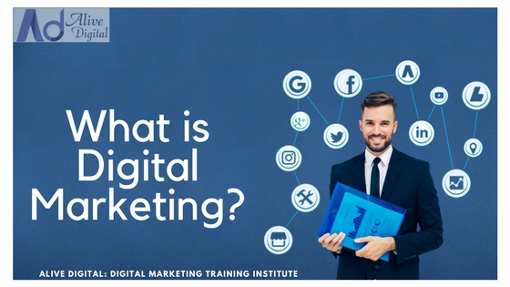 What is Digital Marketing? Explain by Alive Digital: Digital Marketing Training Institute